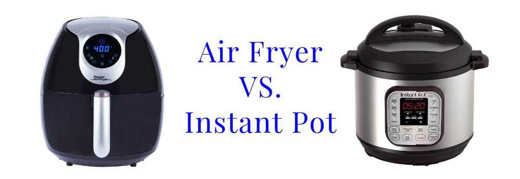 Instant Pot Vs Air Fryer Which One Is Better